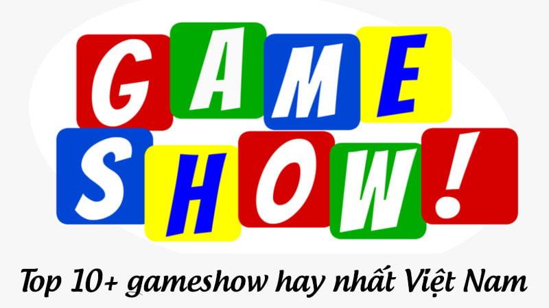 gameshow-hay-nhat-viet-nam-ma-ban-nen-xem