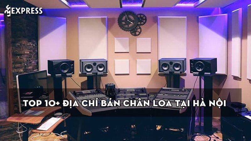 top-10-dia-chi-ban-chan-loa-tai-ha-noi-uy-tin-gia-re