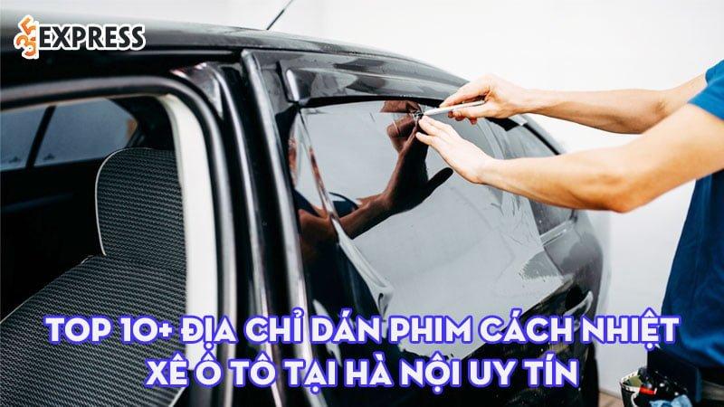 top-10-dia-chi-dan-phim-cach-nhiet-o-to-nha-kinh-tai-ha-noi-35express