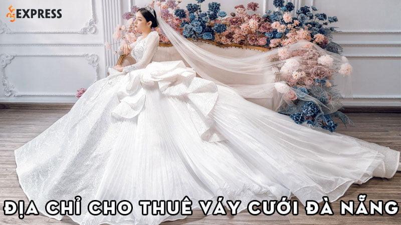 10-dia-chi-thue-vay-cuoi-da-nang-xinh-ngat-ngay-cho-co-dau-35express
