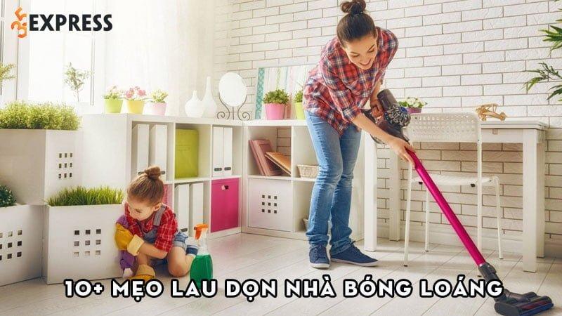 10-meo-lau-don-nha-bong-loang-tiet-kiem-thoi-gian-cho-me-35express