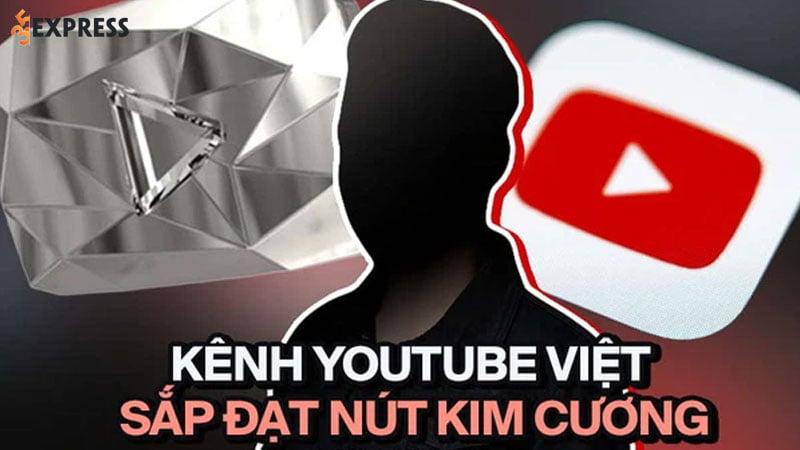 mot-kenh-youtube-viet-nam-sap-dat-duoc-nut-kim-cuong-nhung-sao-lai-khien-cong-dong-ngao-ngan-35express