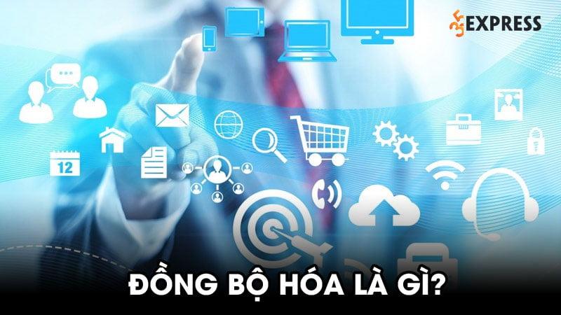 dong-bo-hoa-la-gi-cach-bat-tat-tinh-nang-dong-bo-hoa-35express-2