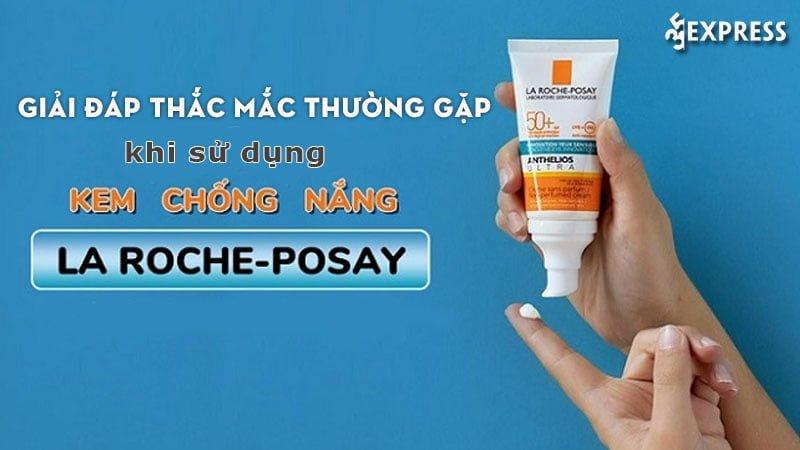 giai-dap-thac-mac-thuong-gap-khi-su-dung-kem-chong-nang-la-roche-posay