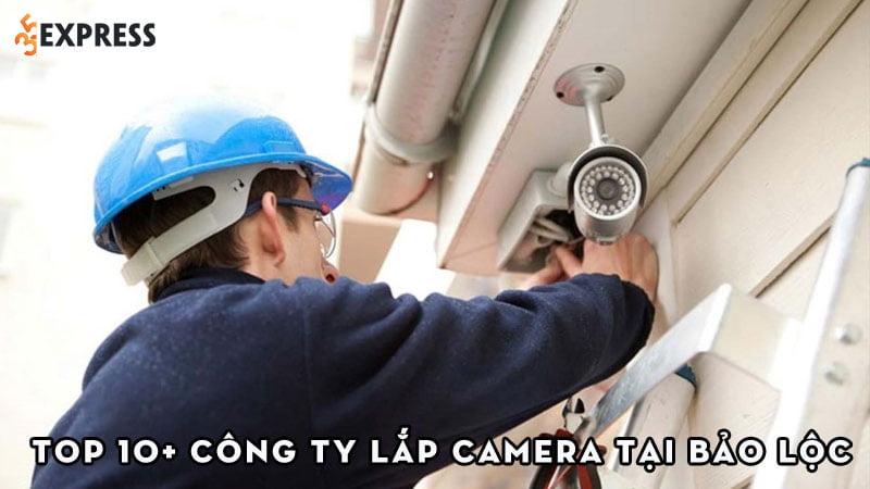 top-10-cong-ty-lap-camera-tai-bao-loc-uy-tin-gia-re-35express