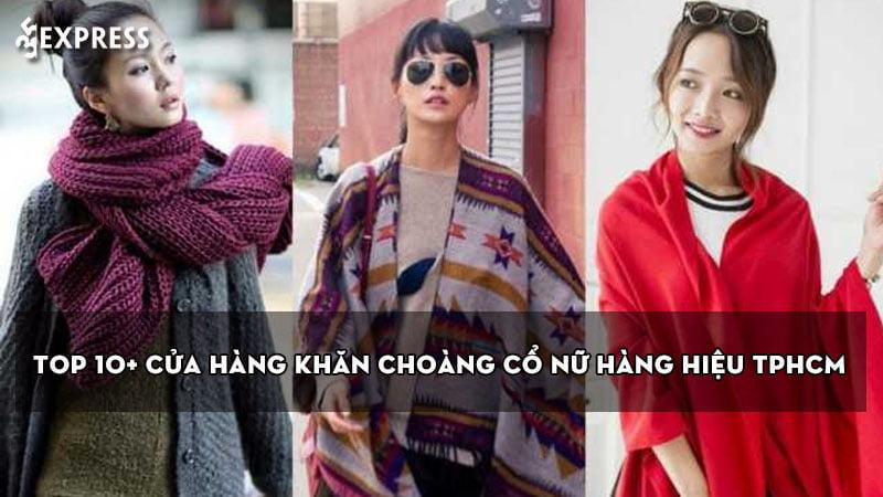 top-10-cua-hang-khan-choang-co-nu-hang-hieu-tphcm-dep-nhat