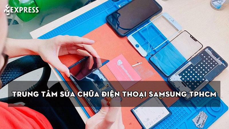 top-10-trung-tam-sua-chua-dien-thoai-samsung-tphcm-uy-tin