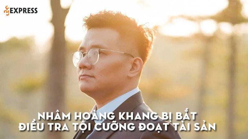 nham-hoang-khang-bi-bat-de-dieu-tra-toi-cuong-doat-tai-san-35express